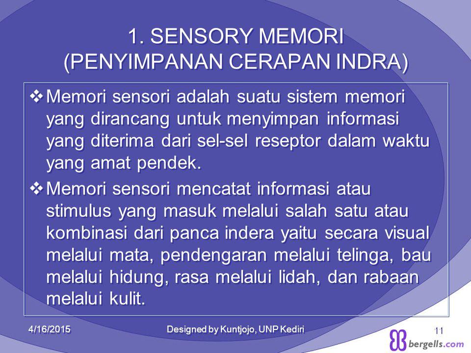 1. SENSORY MEMORI (PENYIMPANAN CERAPAN INDRA)  Memori sensori adalah suatu sistem memori yang dirancang untuk menyimpan informasi yang diterima dari