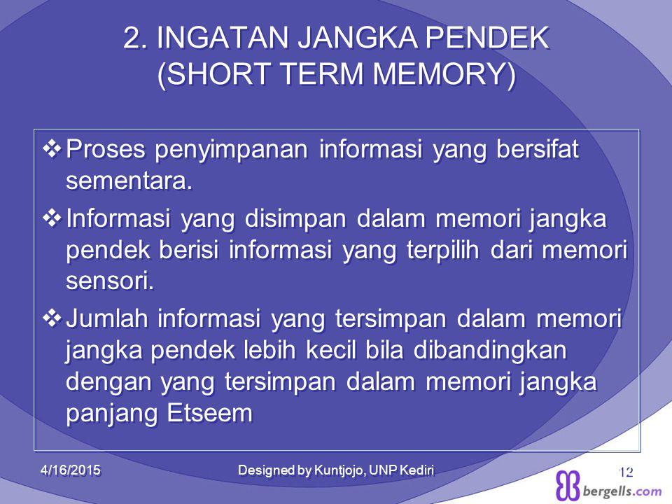2. INGATAN JANGKA PENDEK (SHORT TERM MEMORY)  Proses penyimpanan informasi yang bersifat sementara.  Informasi yang disimpan dalam memori jangka pen