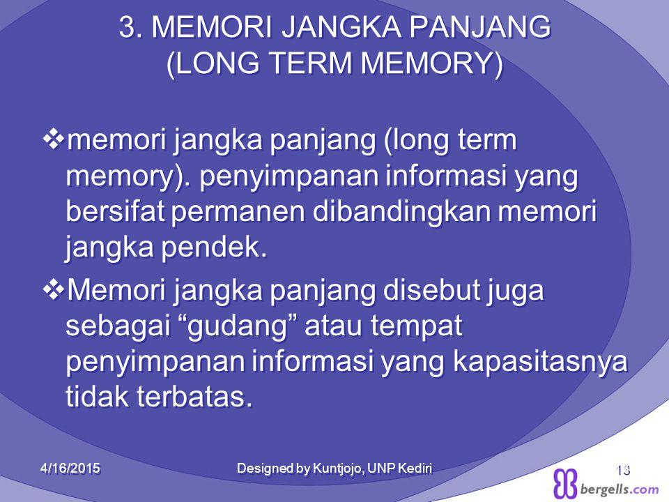3. MEMORI JANGKA PANJANG (LONG TERM MEMORY)  memori jangka panjang (long term memory). penyimpanan informasi yang bersifat permanen dibandingkan memo