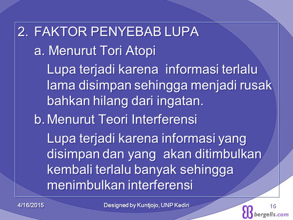 2.FAKTOR PENYEBAB LUPA a. Menurut Tori Atopi Lupa terjadi karena informasi terlalu lama disimpan sehingga menjadi rusak bahkan hilang dari ingatan. b.