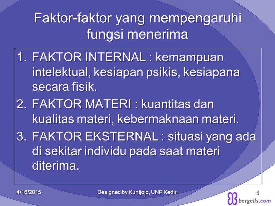 Faktor-faktor yang mempengaruhi fungsi menerima 1.FAKTOR INTERNAL : kemampuan intelektual, kesiapan psikis, kesiapana secara fisik. 2.FAKTOR MATERI :