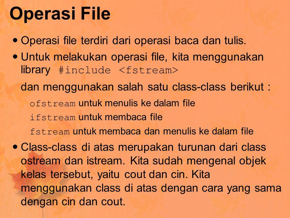 Operasi File Operasi file terdiri dari operasi baca dan tulis. Untuk melakukan operasi file, kita menggunakan library #include dan menggunakan salah s