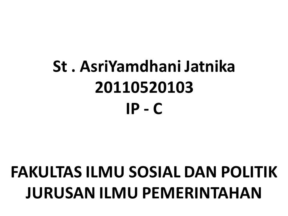 St. AsriYamdhani Jatnika 20110520103 IP - C FAKULTAS ILMU SOSIAL DAN POLITIK JURUSAN ILMU PEMERINTAHAN