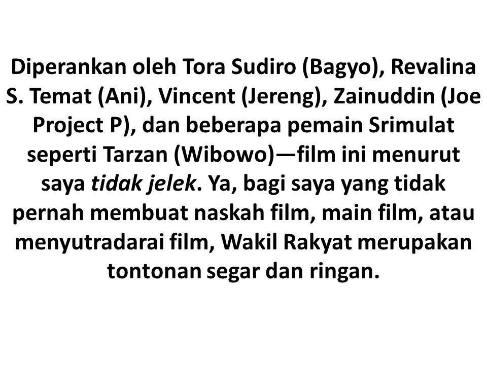Diperankan oleh Tora Sudiro (Bagyo), Revalina S. Temat (Ani), Vincent (Jereng), Zainuddin (Joe Project P), dan beberapa pemain Srimulat seperti Tarzan