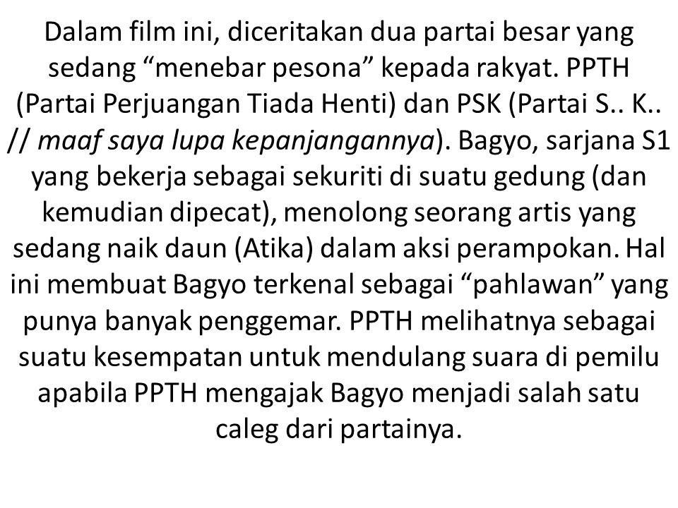 """Dalam film ini, diceritakan dua partai besar yang sedang """"menebar pesona"""" kepada rakyat. PPTH (Partai Perjuangan Tiada Henti) dan PSK (Partai S.. K.."""