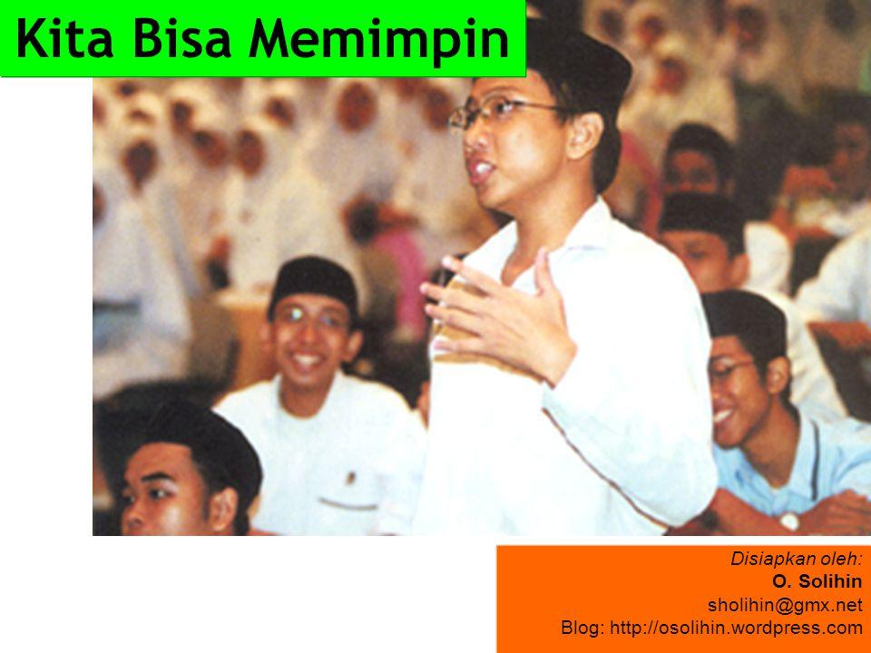 Disiapkan oleh: O. Solihin sholihin@gmx.net Blog: http://osolihin.wordpress.com Kita Bisa Memimpin