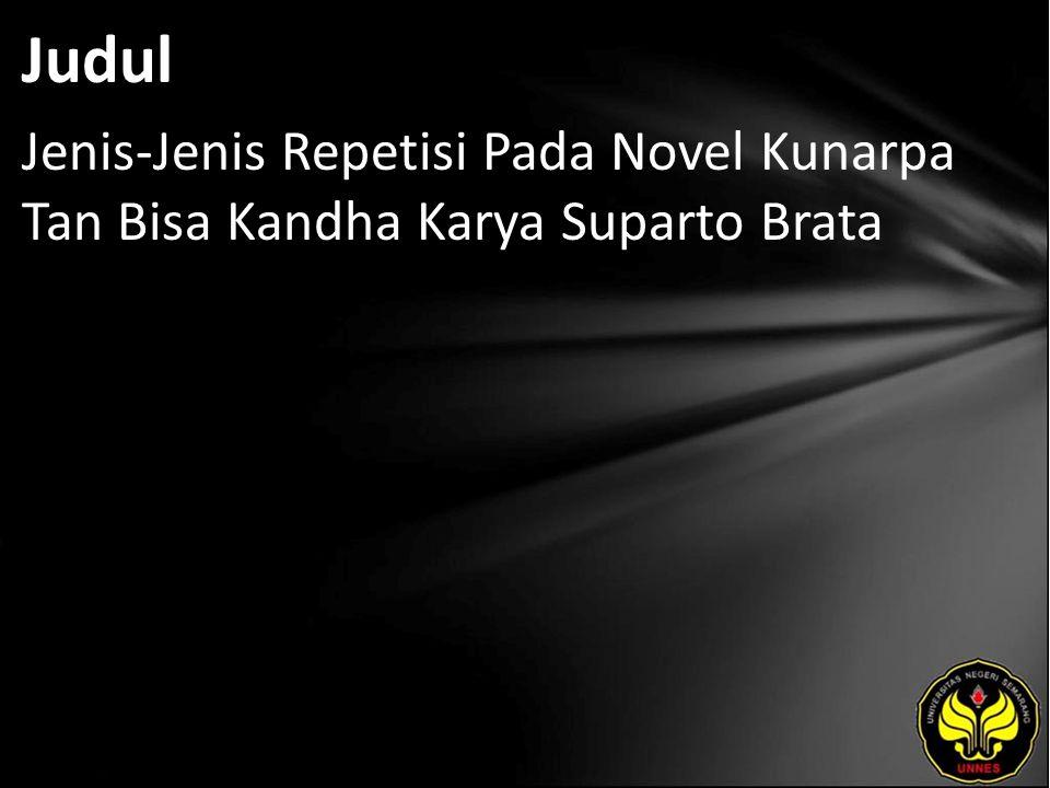Judul Jenis-Jenis Repetisi Pada Novel Kunarpa Tan Bisa Kandha Karya Suparto Brata