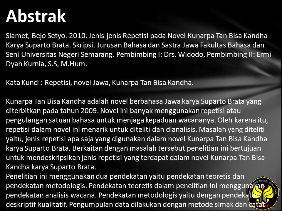 Abstrak Slamet, Bejo Setyo. 2010. Jenis-jenis Repetisi pada Novel Kunarpa Tan Bisa Kandha Karya Suparto Brata. Skripsi. Jurusan Bahasa dan Sastra Jawa