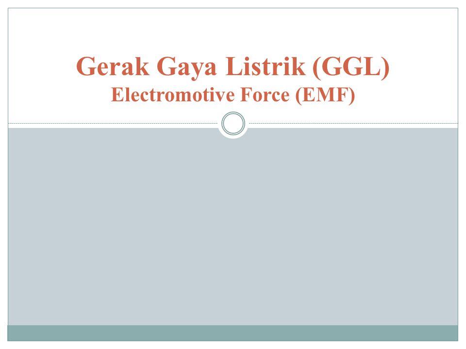 Gerak Gaya Listrik (GGL) Electromotive Force (EMF)