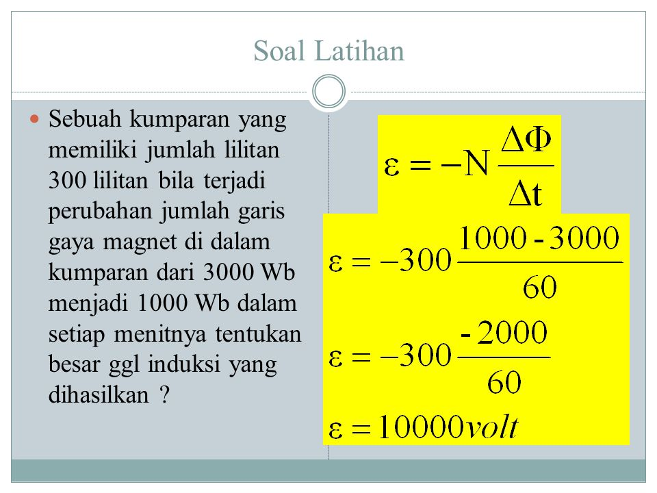 Soal Latihan Sebuah kumparan yang memiliki jumlah lilitan 300 lilitan bila terjadi perubahan jumlah garis gaya magnet di dalam kumparan dari 3000 Wb m