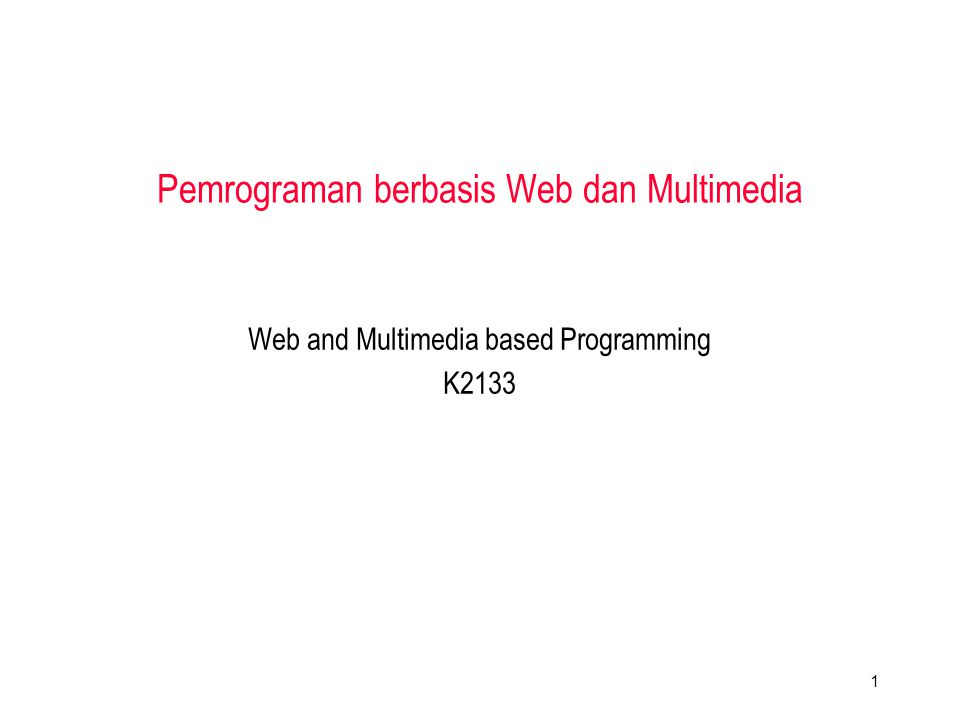Web and Multimedia based Programming K2133 Pemrograman berbasis Web dan Multimedia 1