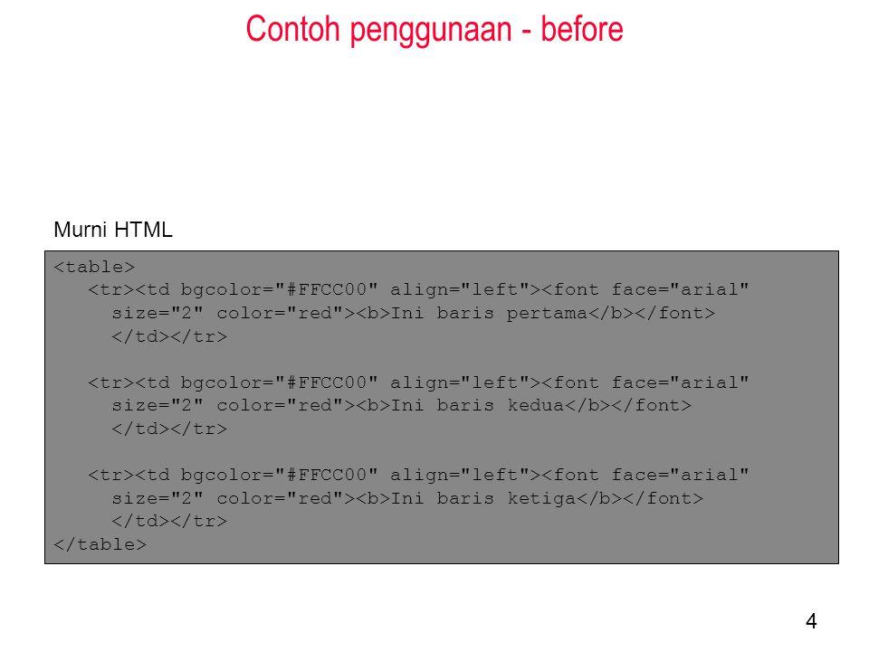Contoh penggunaan - before 4 <font face= arial size= 2 color= red > Ini baris pertama <font face= arial size= 2 color= red > Ini baris kedua <font face= arial size= 2 color= red > Ini baris ketiga Murni HTML