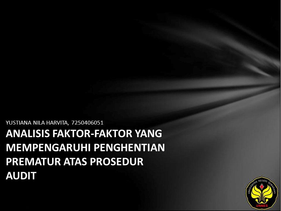 YUSTIANA NILA HARVITA, 7250406051 ANALISIS FAKTOR-FAKTOR YANG MEMPENGARUHI PENGHENTIAN PREMATUR ATAS PROSEDUR AUDIT