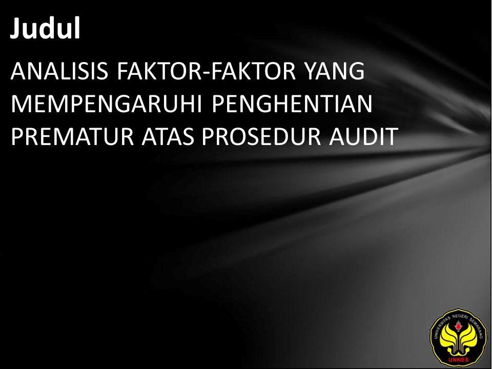 Judul ANALISIS FAKTOR-FAKTOR YANG MEMPENGARUHI PENGHENTIAN PREMATUR ATAS PROSEDUR AUDIT