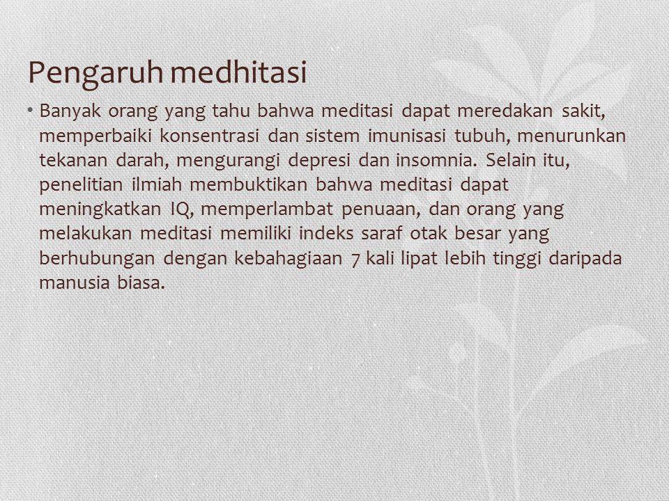 Pengaruh medhitasi Banyak orang yang tahu bahwa meditasi dapat meredakan sakit, memperbaiki konsentrasi dan sistem imunisasi tubuh, menurunkan tekanan
