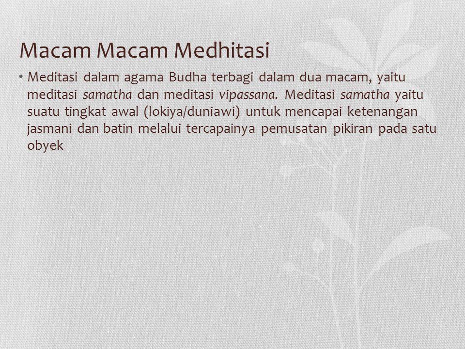 Macam Macam Medhitasi Meditasi dalam agama Budha terbagi dalam dua macam, yaitu meditasi samatha dan meditasi vipassana. Meditasi samatha yaitu suatu