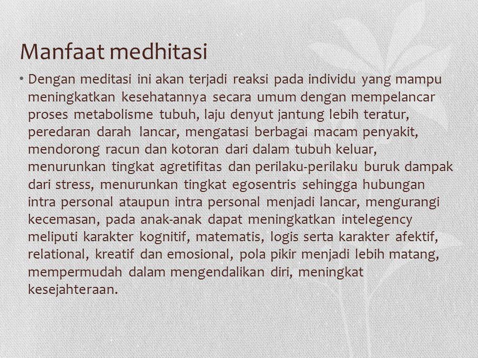 Manfaat medhitasi Dengan meditasi ini akan terjadi reaksi pada individu yang mampu meningkatkan kesehatannya secara umum dengan mempelancar proses met
