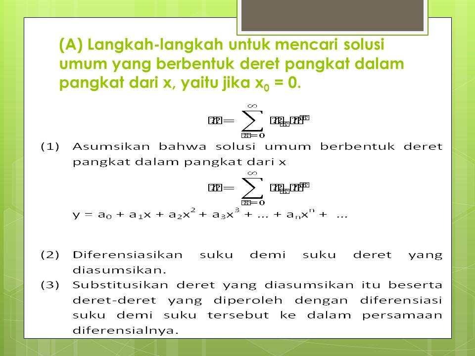 (A) Langkah-langkah untuk mencari solusi umum yang berbentuk deret pangkat dalam pangkat dari x, yaitu jika x 0 = 0.