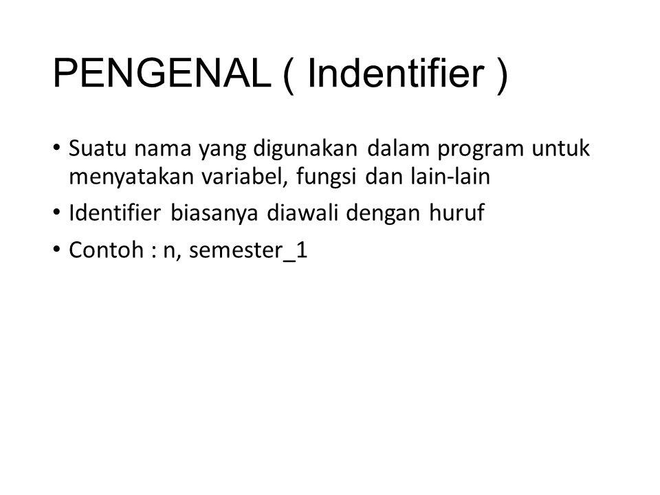PENGENAL ( Indentifier ) Suatu nama yang digunakan dalam program untuk menyatakan variabel, fungsi dan lain-lain Identifier biasanya diawali dengan hu