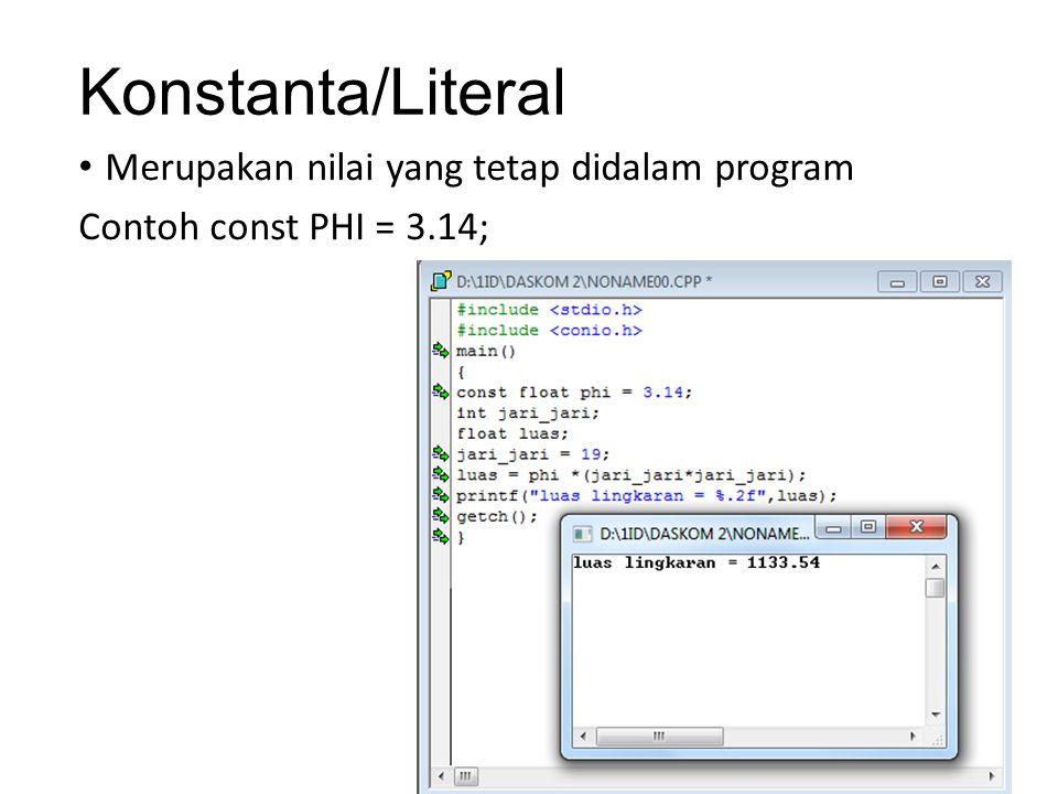 Konstanta/Literal Merupakan nilai yang tetap didalam program Contoh const PHI = 3.14;