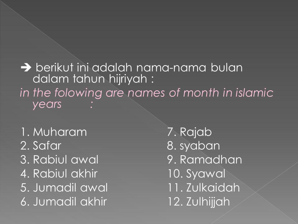  berikut ini adalah nama-nama bulan dalam tahun hijriyah : in the folowing are names of month in islamic years : 1. Muharam7. Rajab 2. Safar8. syaban