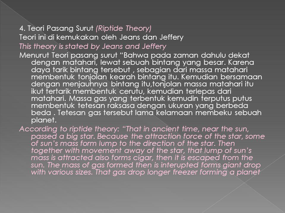 4. Teori Pasang Surut (Riptide Theory) Teori ini di kemukakan oleh Jeans dan Jeffery This theory is stated by Jeans and Jeffery Menurut Teori pasang s