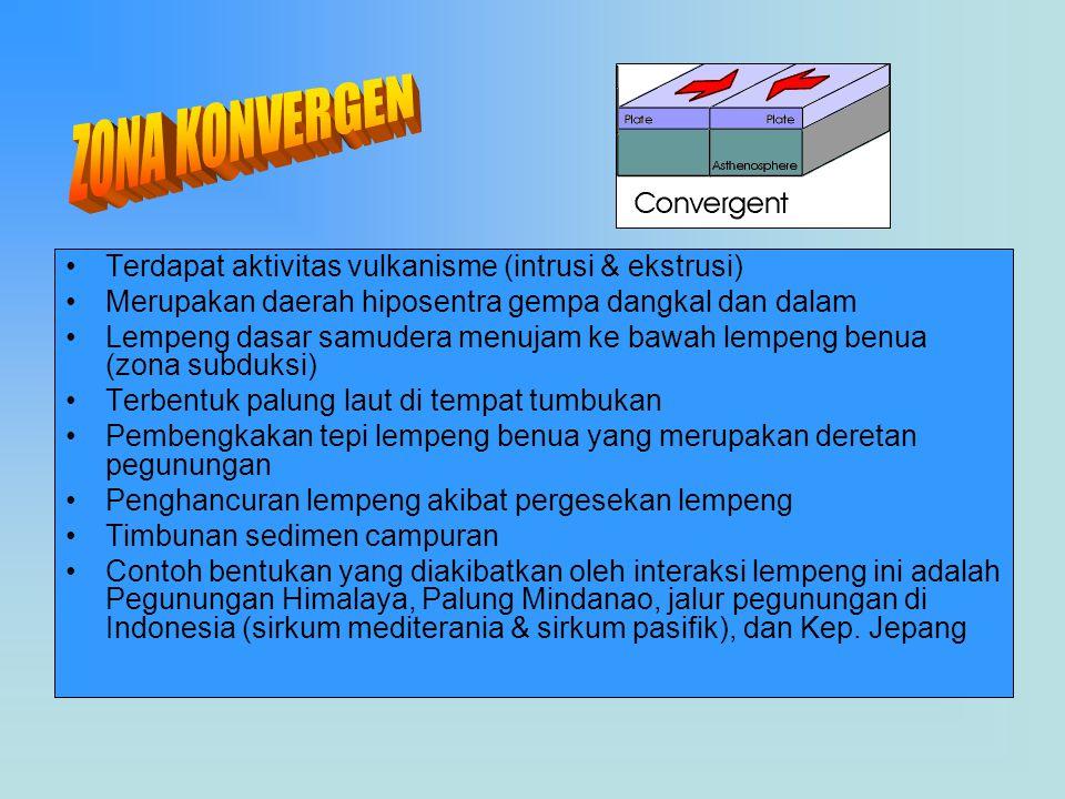 Terdapat aktivitas vulkanisme (intrusi & ekstrusi) Merupakan daerah hiposentra gempa dangkal dan dalam Lempeng dasar samudera menujam ke bawah lempeng