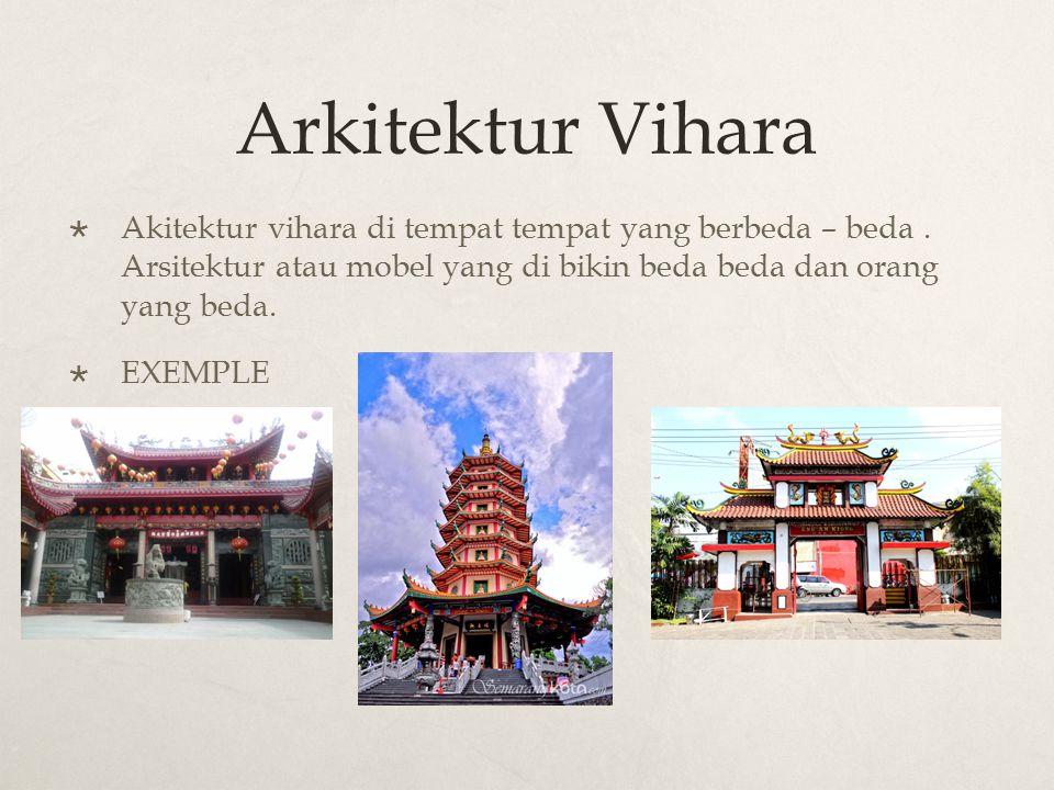 Arkitektur Vihara  Akitektur vihara di tempat tempat yang berbeda – beda. Arsitektur atau mobel yang di bikin beda beda dan orang yang beda.  EXEMPL