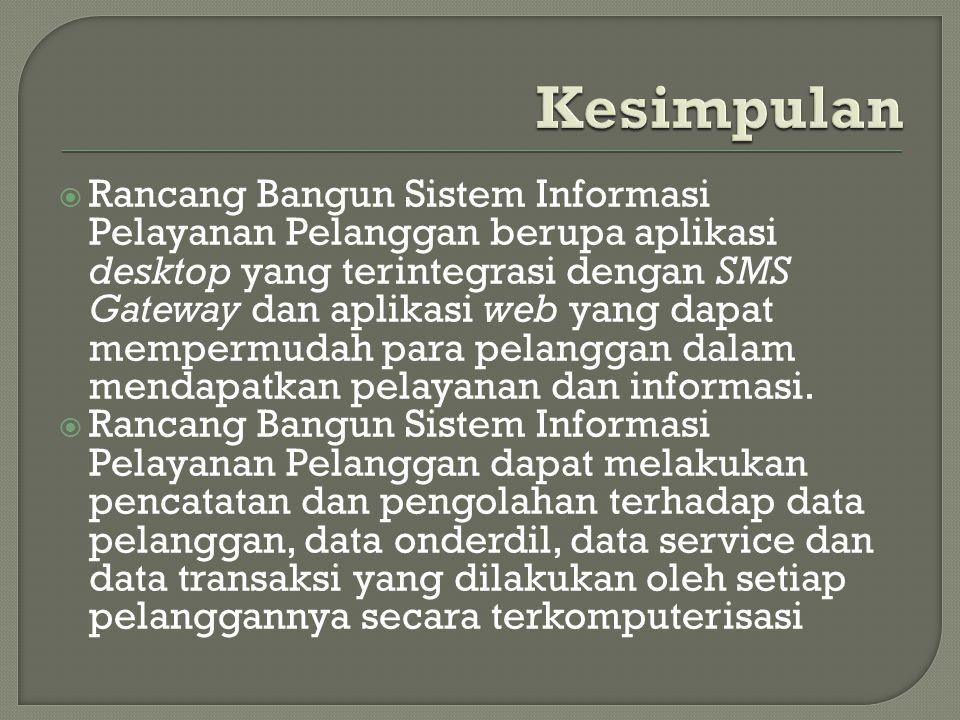  Rancang Bangun Sistem Informasi Pelayanan Pelanggan berupa aplikasi desktop yang terintegrasi dengan SMS Gateway dan aplikasi web yang dapat memperm