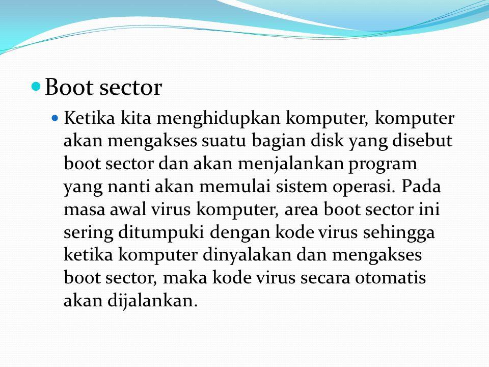 Boot sector Ketika kita menghidupkan komputer, komputer akan mengakses suatu bagian disk yang disebut boot sector dan akan menjalankan program yang na