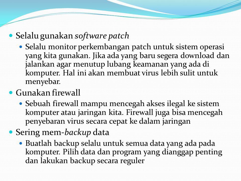 Selalu gunakan software patch Selalu monitor perkembangan patch untuk sistem operasi yang kita gunakan. Jika ada yang baru segera download dan jalanka