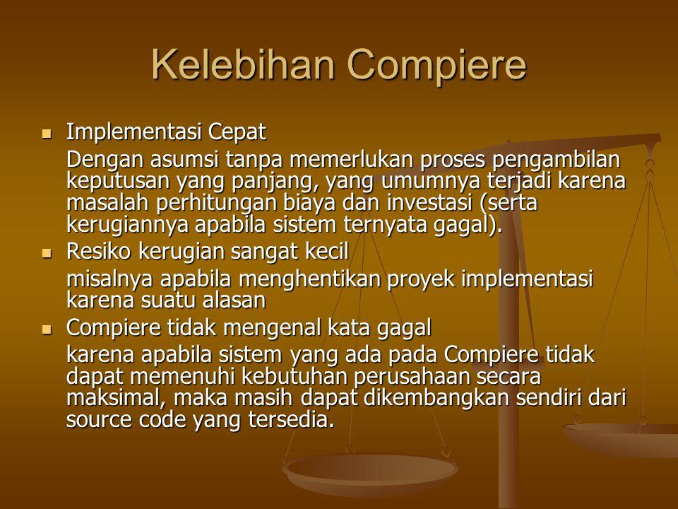 Kelebihan Compiere Implementasi Cepat Implementasi Cepat Dengan asumsi tanpa memerlukan proses pengambilan keputusan yang panjang, yang umumnya terjad