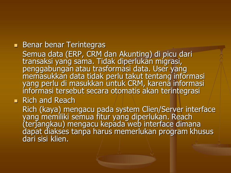 Benar benar Terintegras Benar benar Terintegras Semua data (ERP, CRM dan Akunting) di picu dari transaksi yang sama. Tidak diperlukan migrasi, penggab