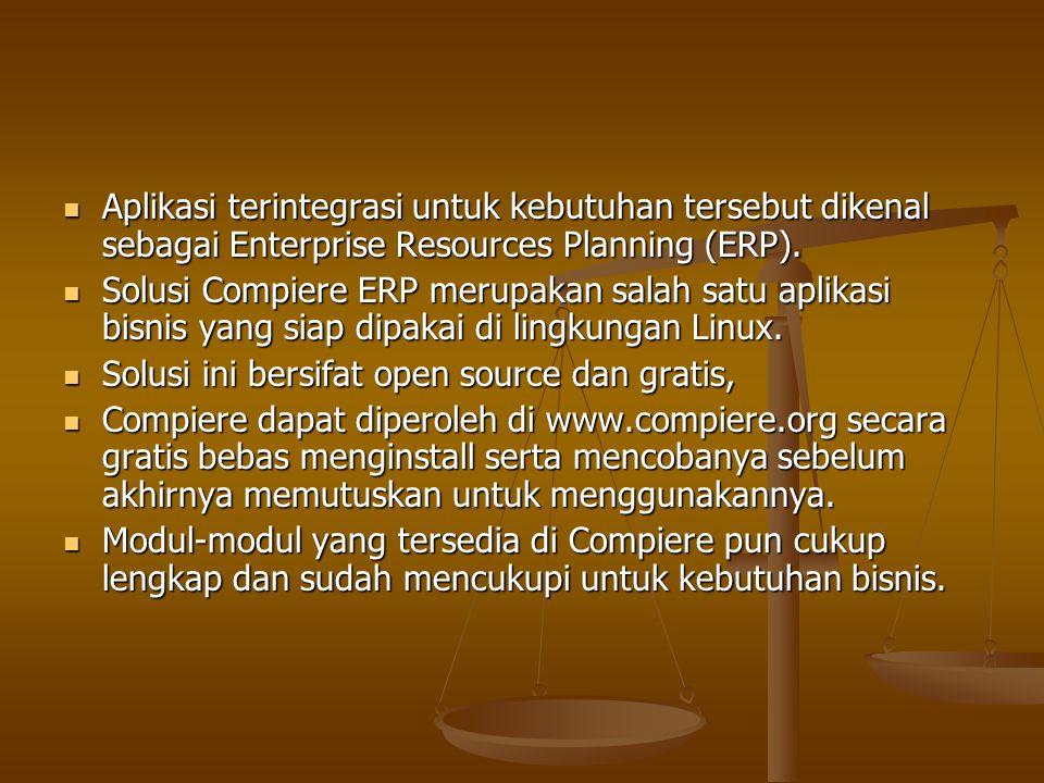 Aplikasi terintegrasi untuk kebutuhan tersebut dikenal sebagai Enterprise Resources Planning (ERP). Aplikasi terintegrasi untuk kebutuhan tersebut dik
