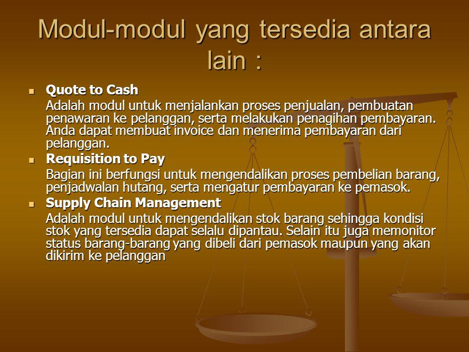 Modul-modul yang tersedia antara lain : Quote to Cash Quote to Cash Adalah modul untuk menjalankan proses penjualan, pembuatan penawaran ke pelanggan,
