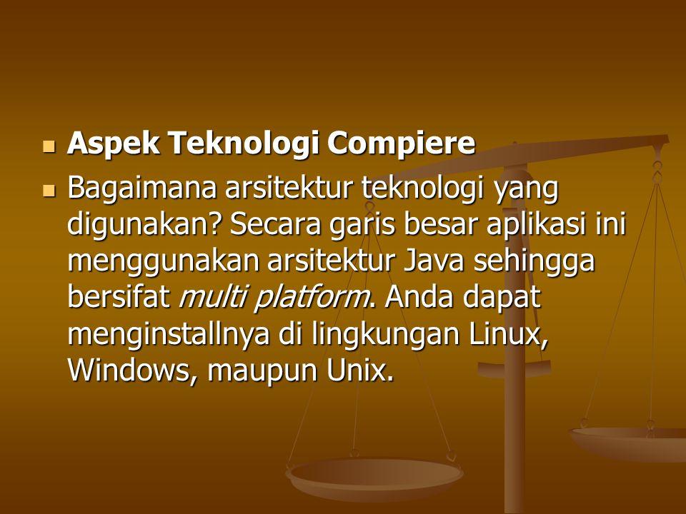 Aspek Teknologi Compiere Aspek Teknologi Compiere Bagaimana arsitektur teknologi yang digunakan? Secara garis besar aplikasi ini menggunakan arsitektu