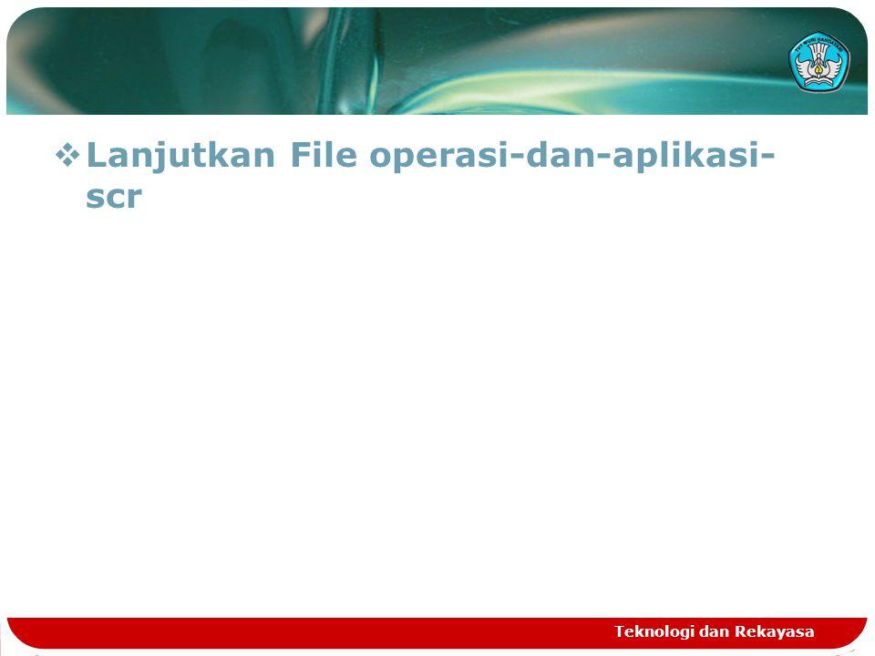  Lanjutkan File operasi-dan-aplikasi- scr Teknologi dan Rekayasa