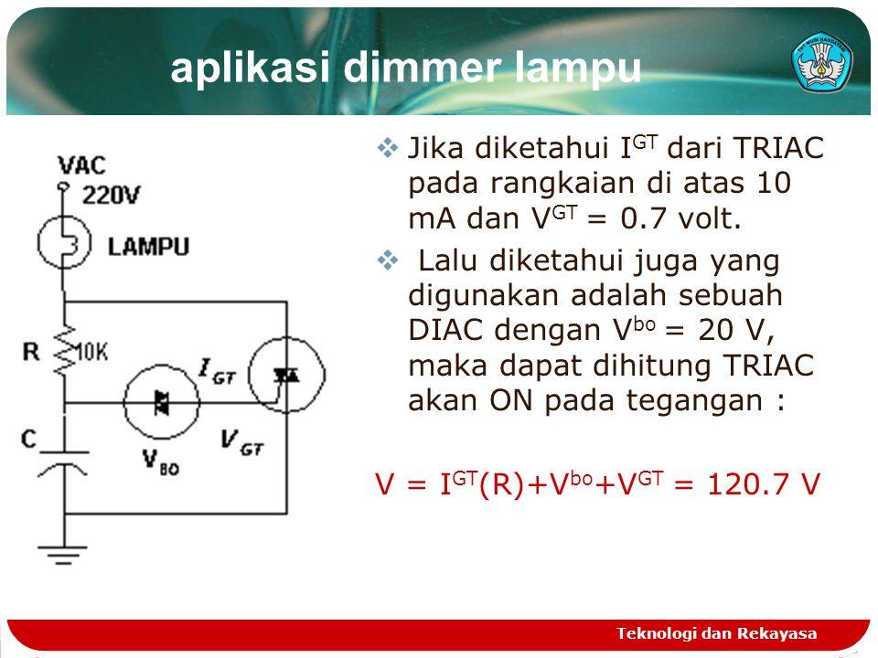 aplikasi dimmer lampu  Jika diketahui I GT dari TRIAC pada rangkaian di atas 10 mA dan V GT = 0.7 volt.  Lalu diketahui juga yang digunakan adalah s