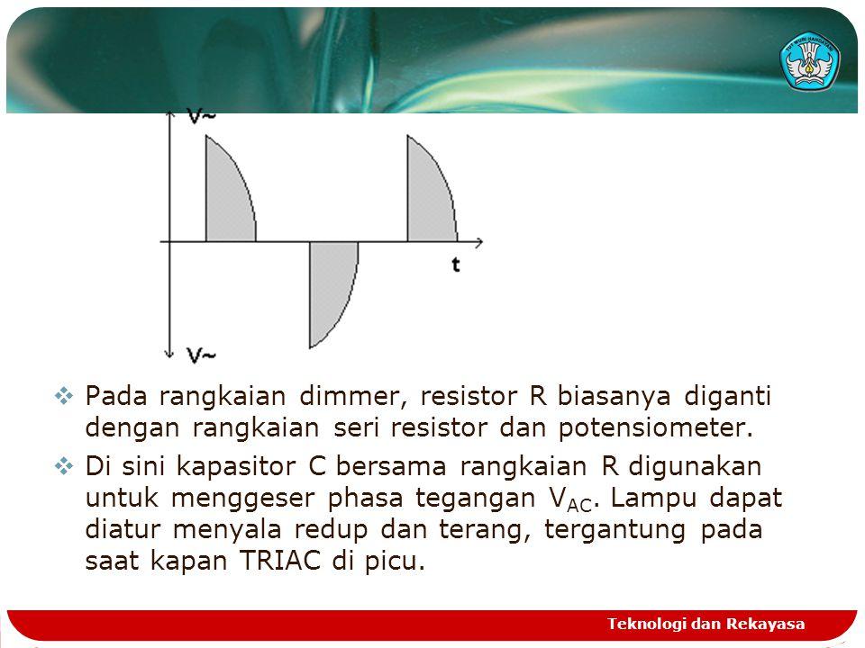  Pada rangkaian dimmer, resistor R biasanya diganti dengan rangkaian seri resistor dan potensiometer.  Di sini kapasitor C bersama rangkaian R digun