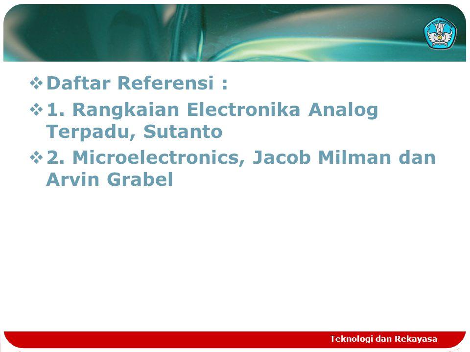  Daftar Referensi :  1. Rangkaian Electronika Analog Terpadu, Sutanto  2. Microelectronics, Jacob Milman dan Arvin Grabel Teknologi dan Rekayasa