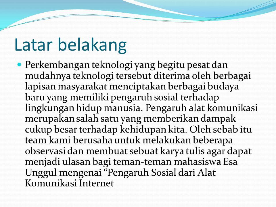 Pengguna Internet Dengan semakin mudah dalam mengakses internet sehingga semakinbanyak pula pengguna internet.
