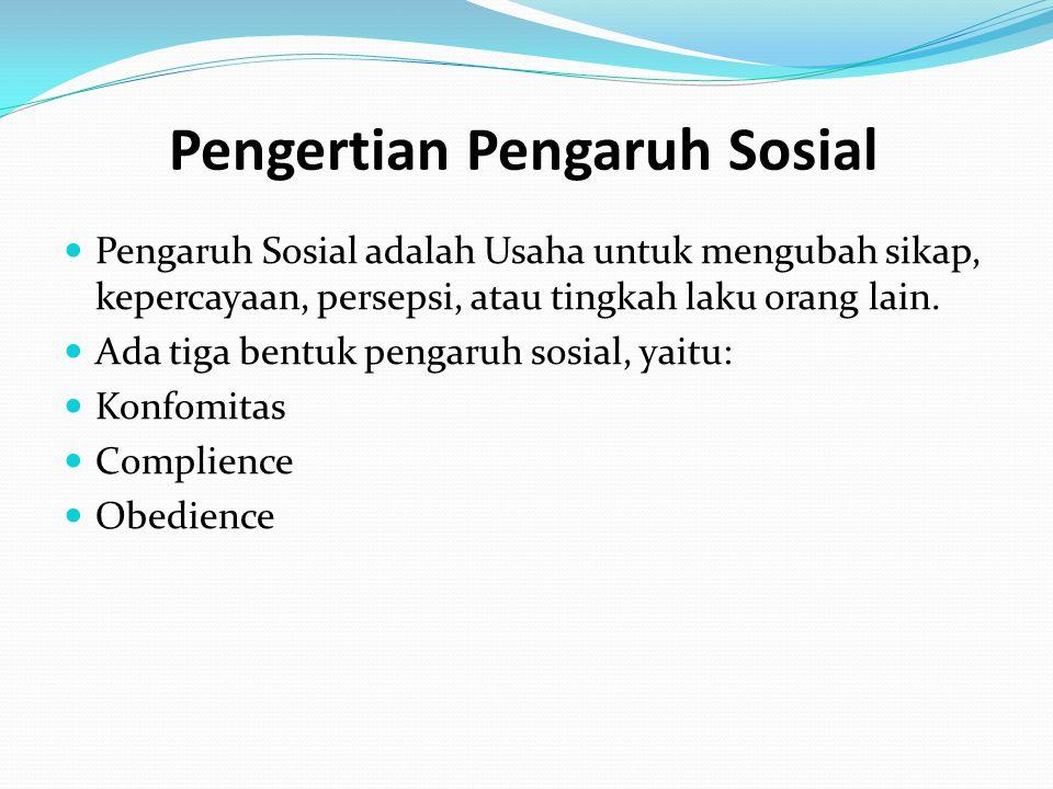 Pengaruh Sosial adalah Usaha untuk mengubah sikap, kepercayaan, persepsi, atau tingkah laku orang lain.