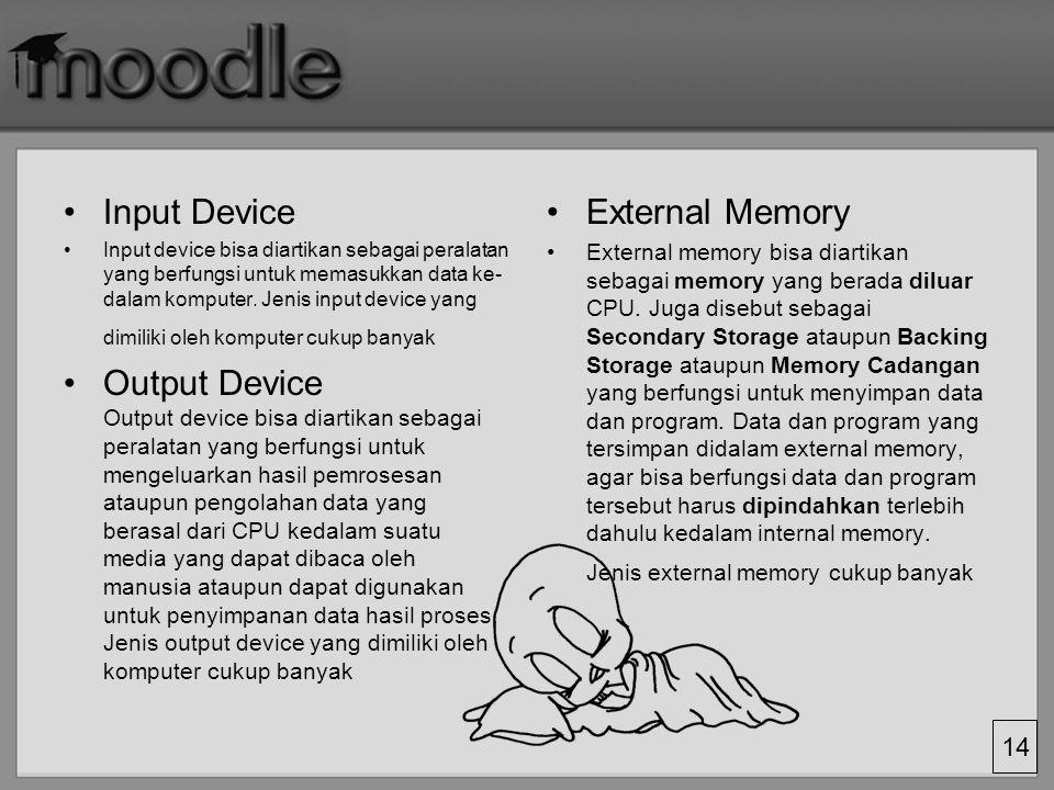 14 Input Device Input device bisa diartikan sebagai peralatan yang berfungsi untuk memasukkan data ke- dalam komputer. Jenis input device yang dimilik