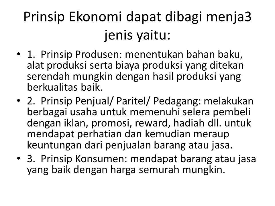 Prinsip Ekonomi dapat dibagi menja3 jenis yaitu: 1. Prinsip Produsen: menentukan bahan baku, alat produksi serta biaya produksi yang ditekan serendah