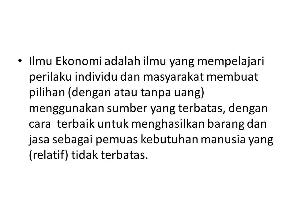 PEMBAGIAN ILMU EKONOMI 1.Ilmu Ekonomi Deskriptif 2.Ilmu Ekonomi Teori, terdiri atas : a.