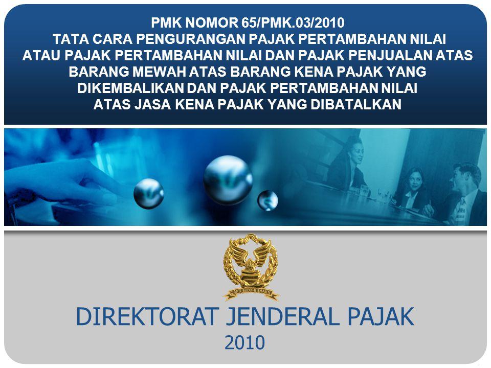 DIREKTORAT JENDERAL PAJAK 2010 PMK NOMOR 65/PMK.03/2010 TATA CARA PENGURANGAN PAJAK PERTAMBAHAN NILAI ATAU PAJAK PERTAMBAHAN NILAI DAN PAJAK PENJUALAN