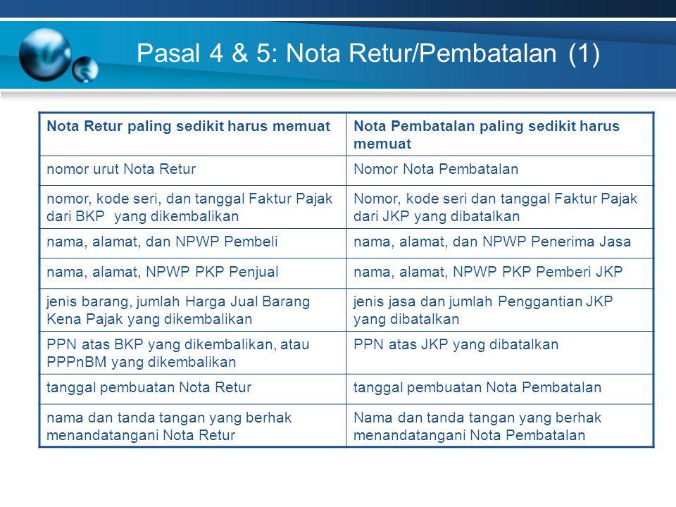 Pasal 4 & 5: Nota Retur/Pembatalan (1) Nota Retur paling sedikit harus memuatNota Pembatalan paling sedikit harus memuat nomor urut Nota ReturNomor No