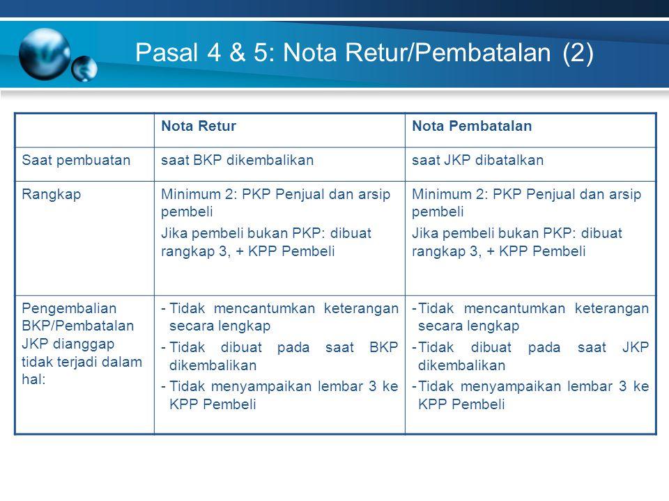 Pasal 4 & 5: Nota Retur/Pembatalan (2) Nota ReturNota Pembatalan Saat pembuatansaat BKP dikembalikansaat JKP dibatalkan RangkapMinimum 2: PKP Penjual