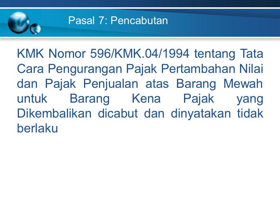 Pasal 7: Pencabutan KMK Nomor 596/KMK.04/1994 tentang Tata Cara Pengurangan Pajak Pertambahan Nilai dan Pajak Penjualan atas Barang Mewah untuk Barang