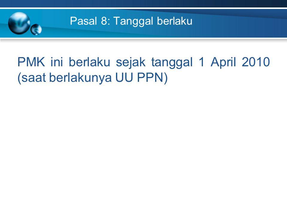 Pasal 8: Tanggal berlaku PMK ini berlaku sejak tanggal 1 April 2010 (saat berlakunya UU PPN)